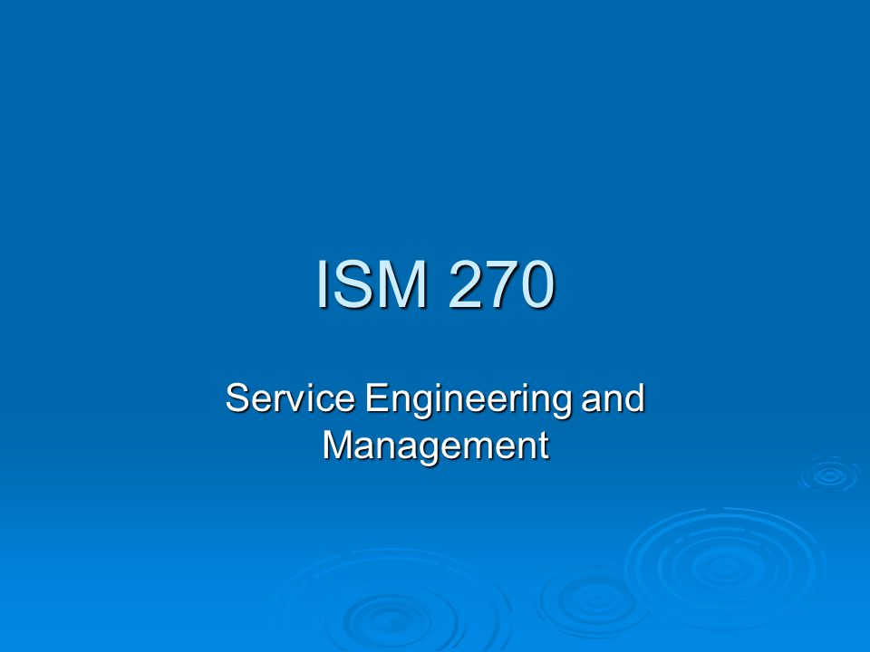 ISM 270 Service Engineering and Management