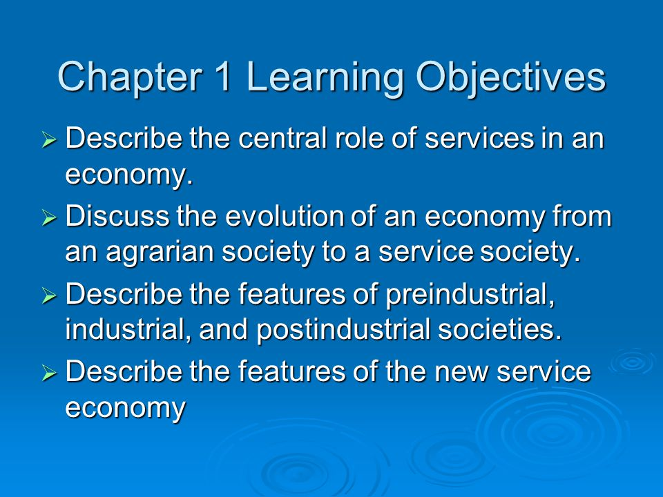 Chapter 1 Learning Objectives  Describe the central role of services in an economy.