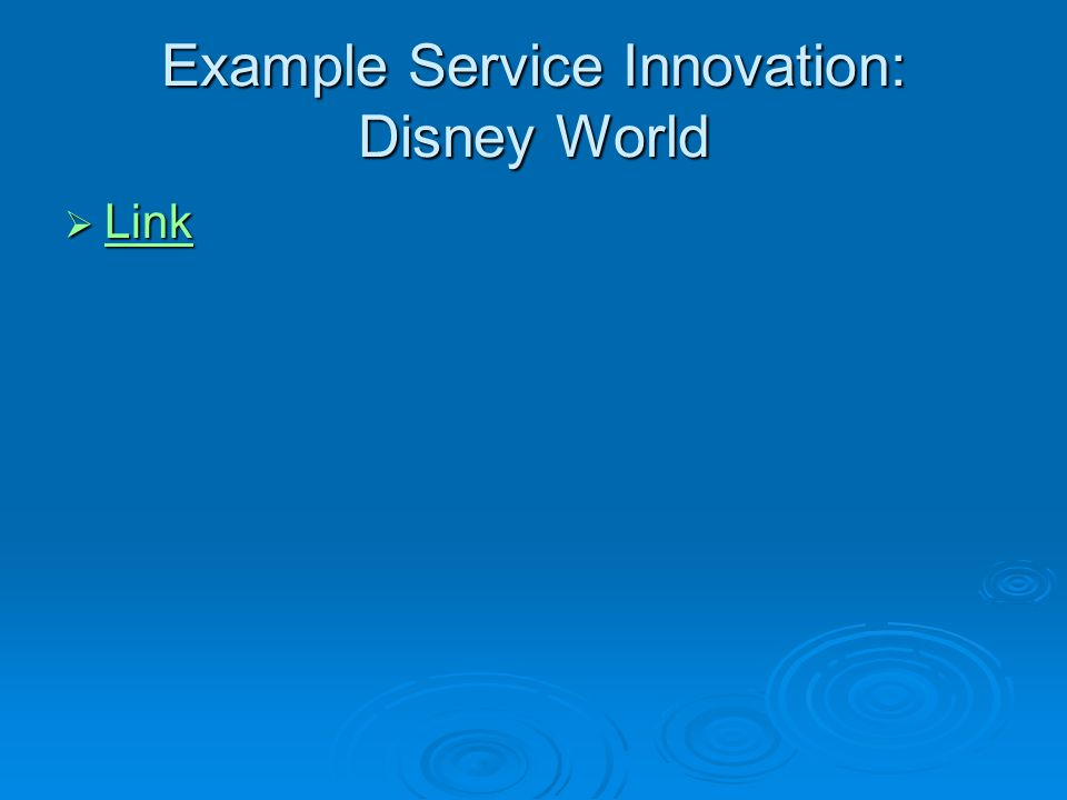Example Service Innovation: Disney World  Link Link