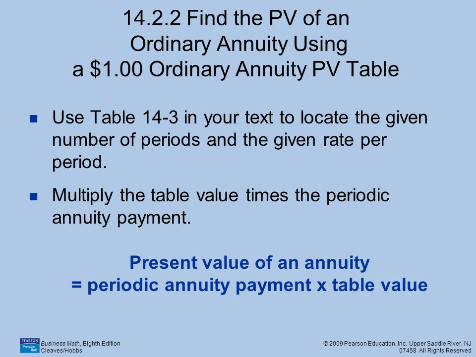 Business Math, Eighth Edition Cleaves/Hobbs © 2009 Pearson Education, Inc. Upper Saddle River, NJ 07458 All Rights Reserved 14.2.2 Find the PV of an O