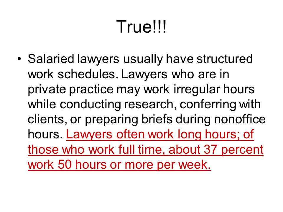 True!!.Salaried lawyers usually have structured work schedules.