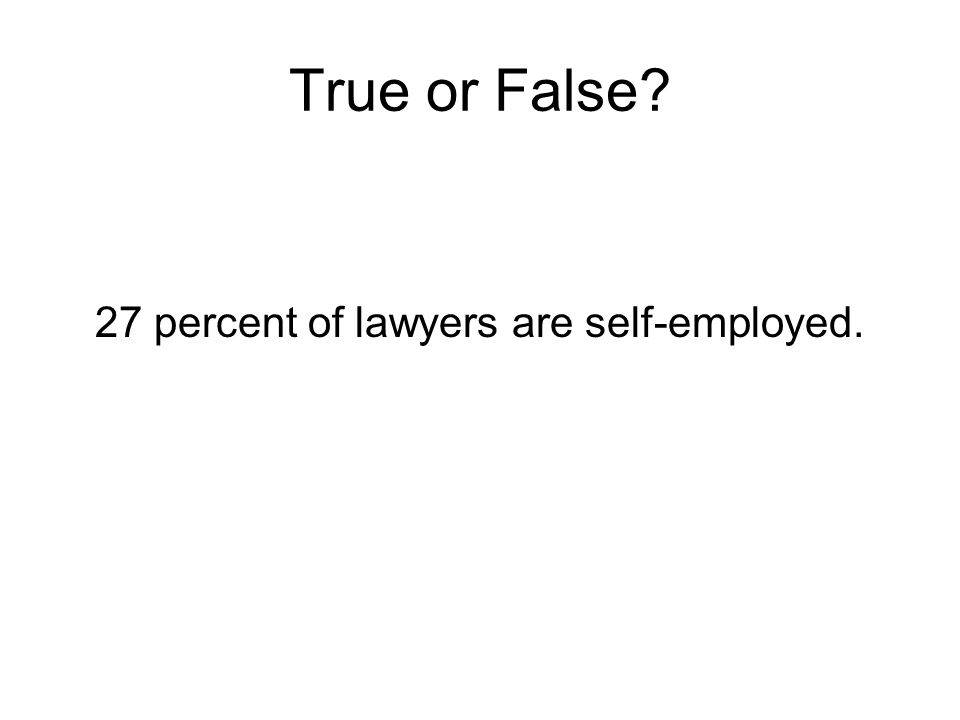 True or False? 27 percent of lawyers are self-employed.