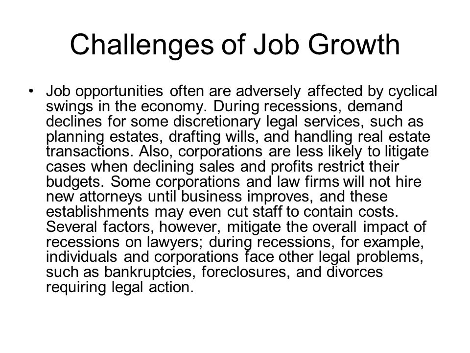 Challenges of Job Growth Job opportunities often are adversely affected by cyclical swings in the economy.