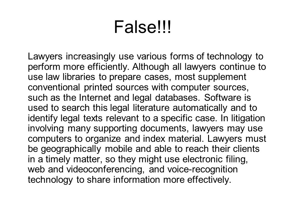 False!!.Lawyers increasingly use various forms of technology to perform more efficiently.