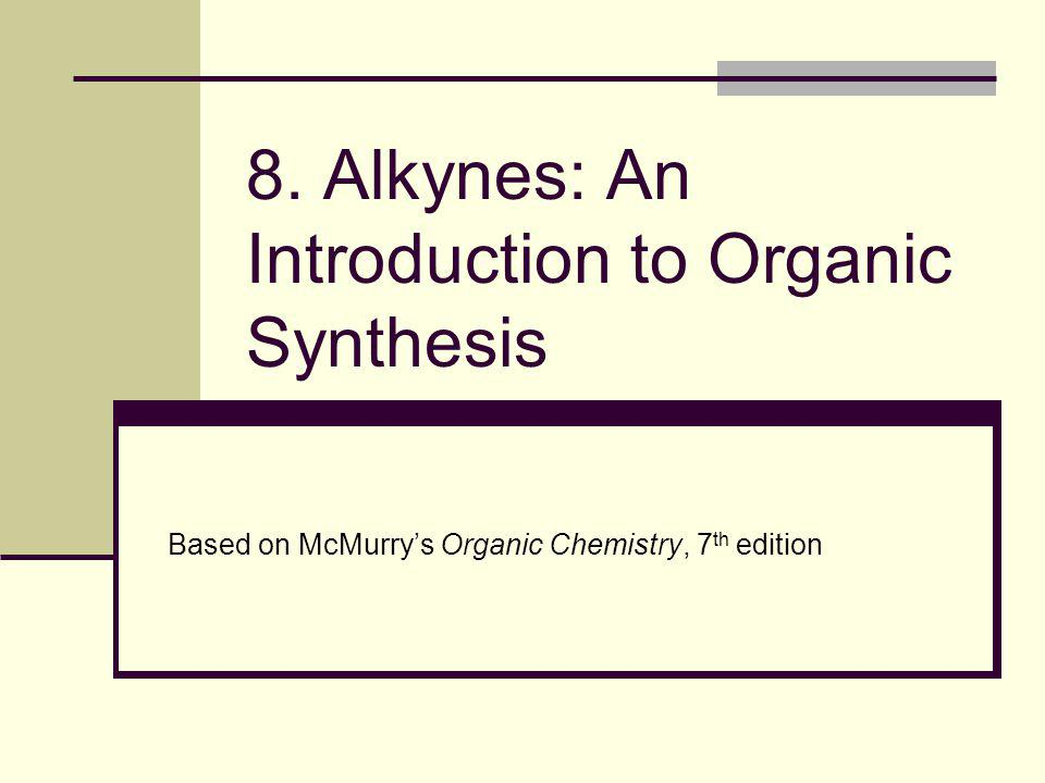 2 Alkynes Hydrocarbons that contain carbon-carbon triple bonds Acetylene, the simplest alkyne is produced industrially from methane and steam at high temperature Our study of alkynes provides an introduction to organic synthesis, the preparation of organic molecules from simpler organic molecules