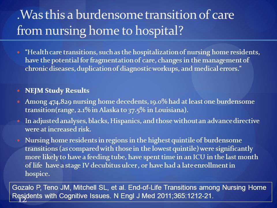 .Was this a burdensome transition of care from nursing home to hospital.