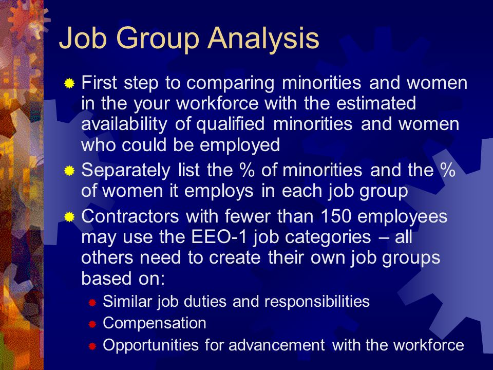 Job Group Analysis  First step to comparing minorities and women in the your workforce with the estimated availability of qualified minorities and wo