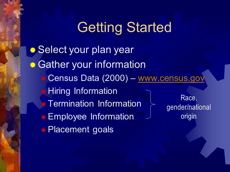 Getting Started  Select your plan year  Gather your information  Census Data (2000) – www.census.govwww.census.gov  Hiring Information  Terminati