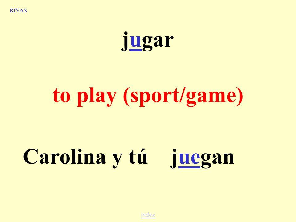 jugar to play (sport/game) Juan y yojugamos RIVAS index