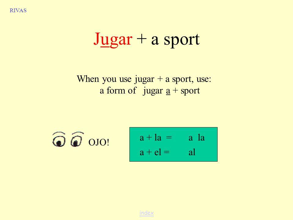 jugar to play (sport/game) Yo juego RIVAS index