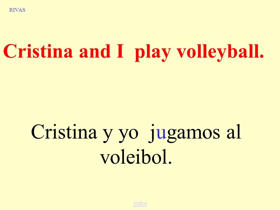 Translate the following sentences. RIVAS I play tennis. Yo juego al tenis. index