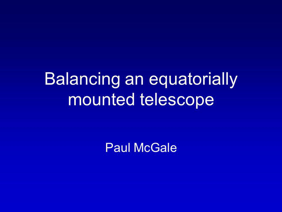Balancing an equatorially mounted telescope Paul McGale