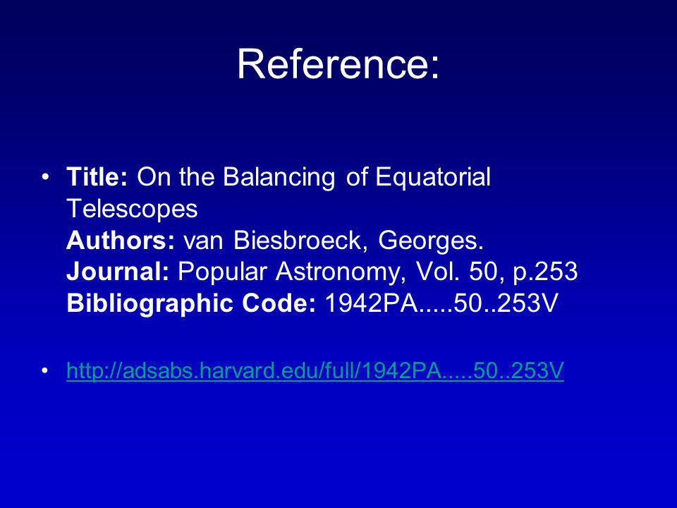 Reference: Title: On the Balancing of Equatorial Telescopes Authors: van Biesbroeck, Georges.