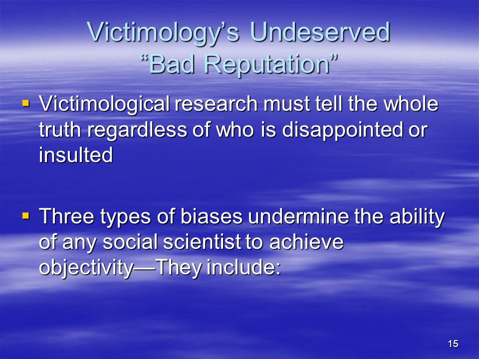 """15 Victimology's Undeserved """"Bad Reputation""""  Victimological research must tell the whole truth regardless of who is disappointed or insulted  Three"""
