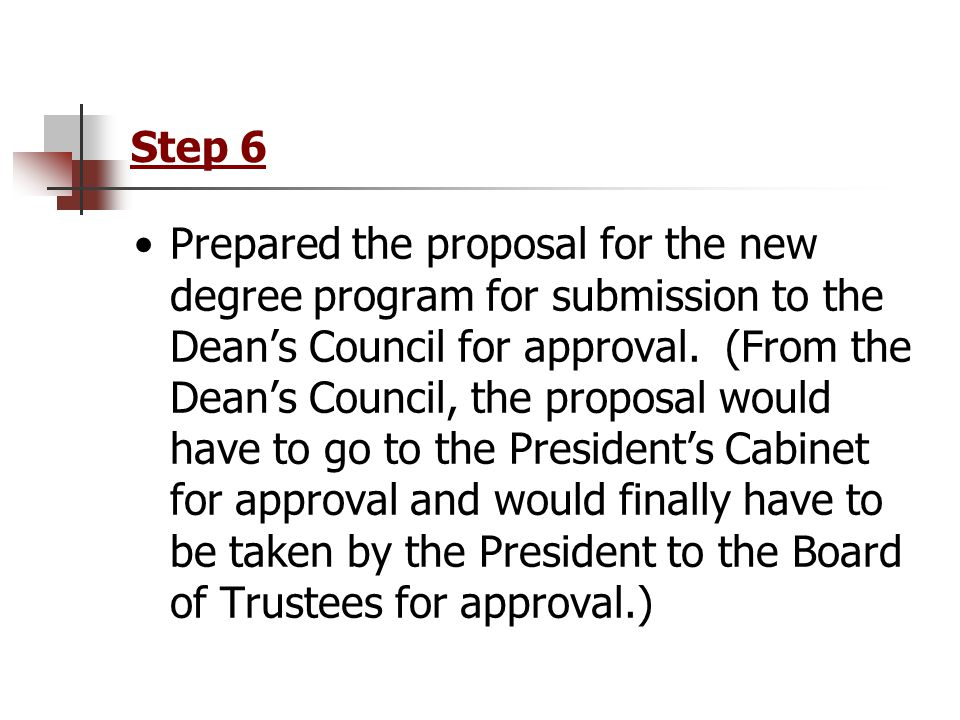 Step 6 Prepared the proposal for the new degree program for submission to the Dean's Council for approval.