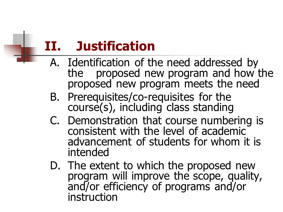 II. Justification A.Identification of the need addressed by theproposed new program and how the proposed new program meets the need B.Prerequisites/co