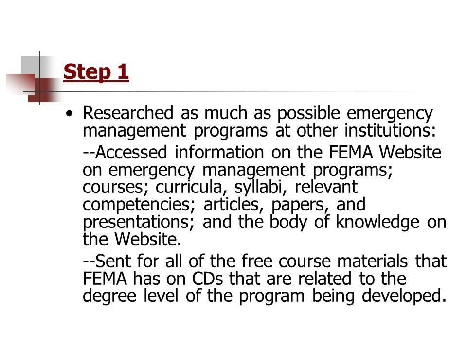 Step 1 Researched as much as possible emergency management programs at other institutions: --Accessed information on the FEMA Website on emergency man