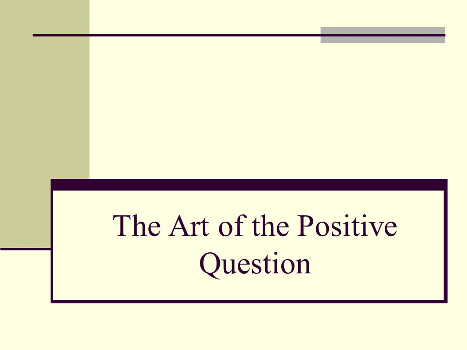 The Art of the Positive Question