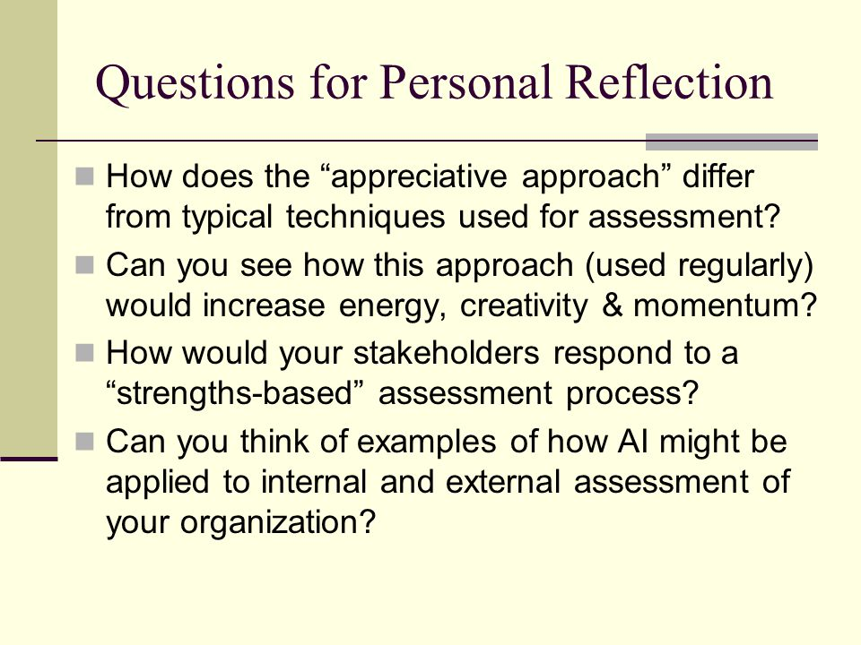 Questions for Personal Reflection How does the appreciative approach differ from typical techniques used for assessment.