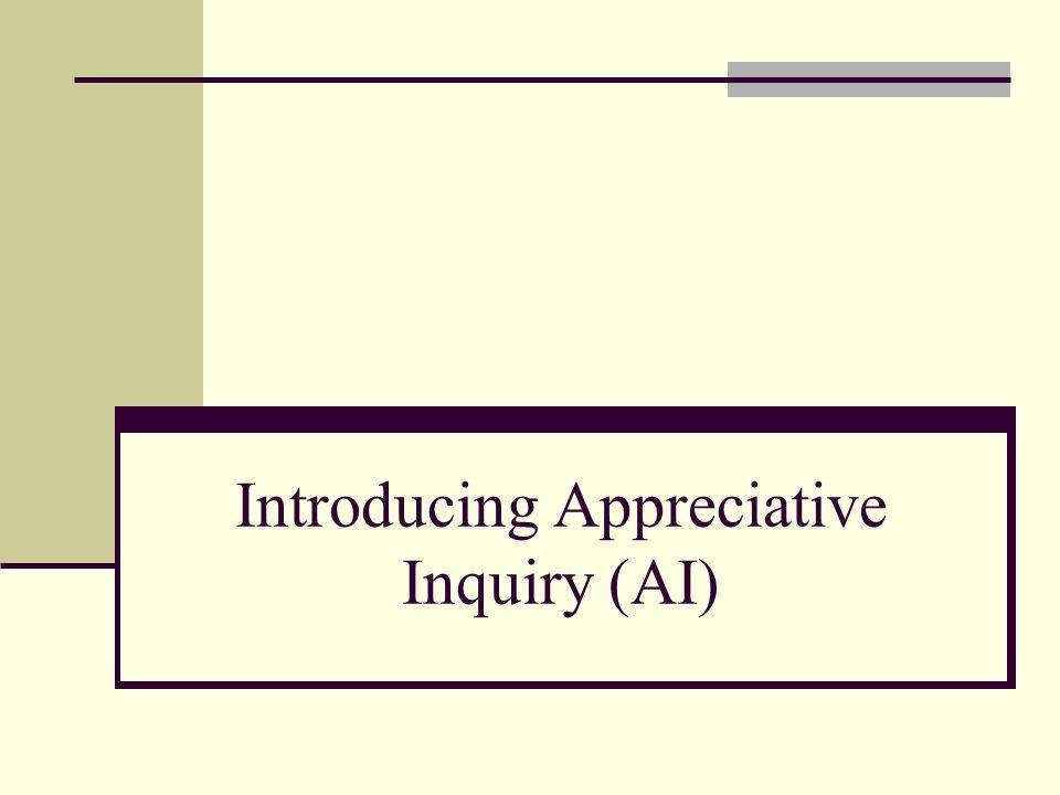 Introducing Appreciative Inquiry (AI) A Whirlwind Tour