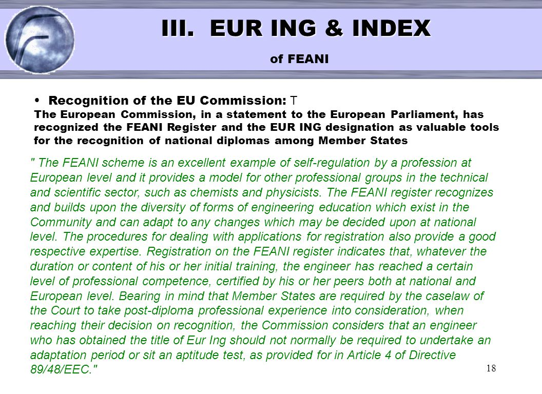 18 < III. EUR ING & INDEX III. EUR ING & INDEX of FEANI Recognition of the EU Commission: T The European Commission, in a statement to the European Pa