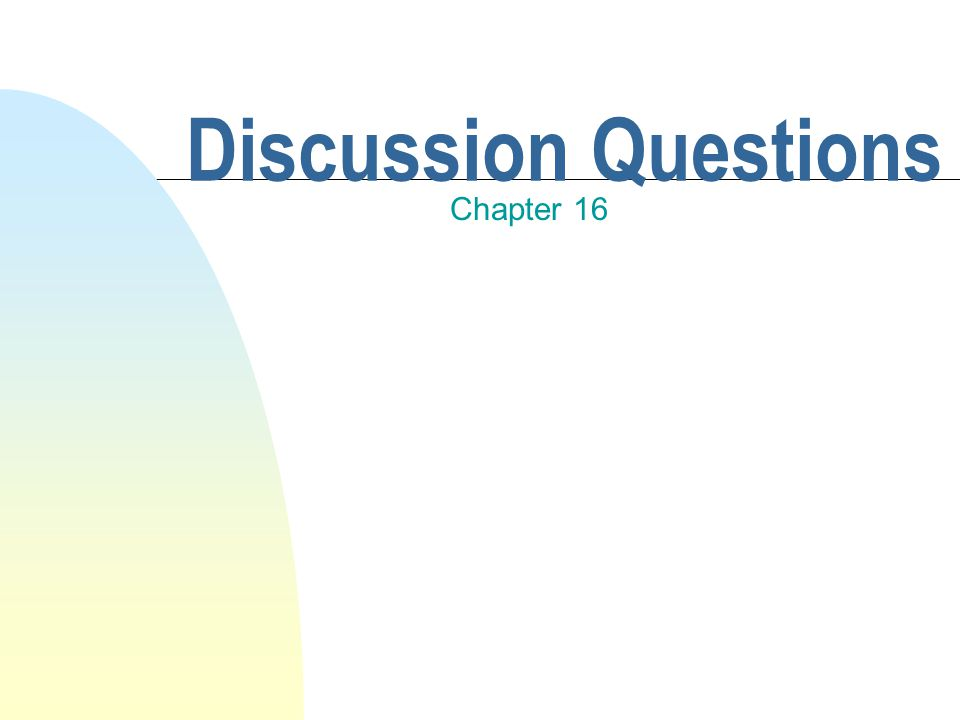 Discussion Questions Chapter 16