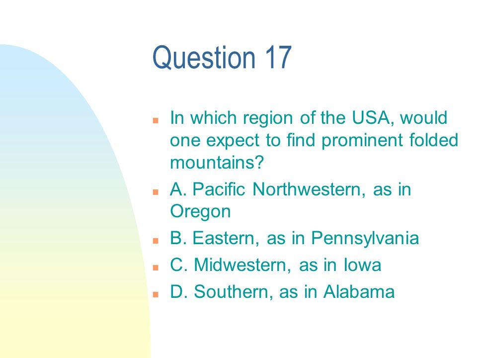 Question 17 n In which region of the USA, would one expect to find prominent folded mountains.