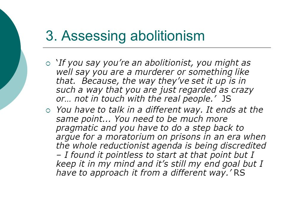 3. Assessing abolitionism  'If you say you're an abolitionist, you might as well say you are a murderer or something like that. Because, the way they