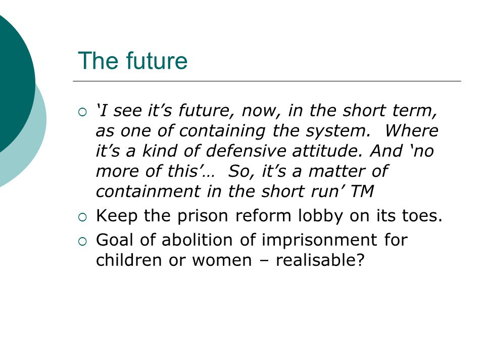The future  'I see it's future, now, in the short term, as one of containing the system.