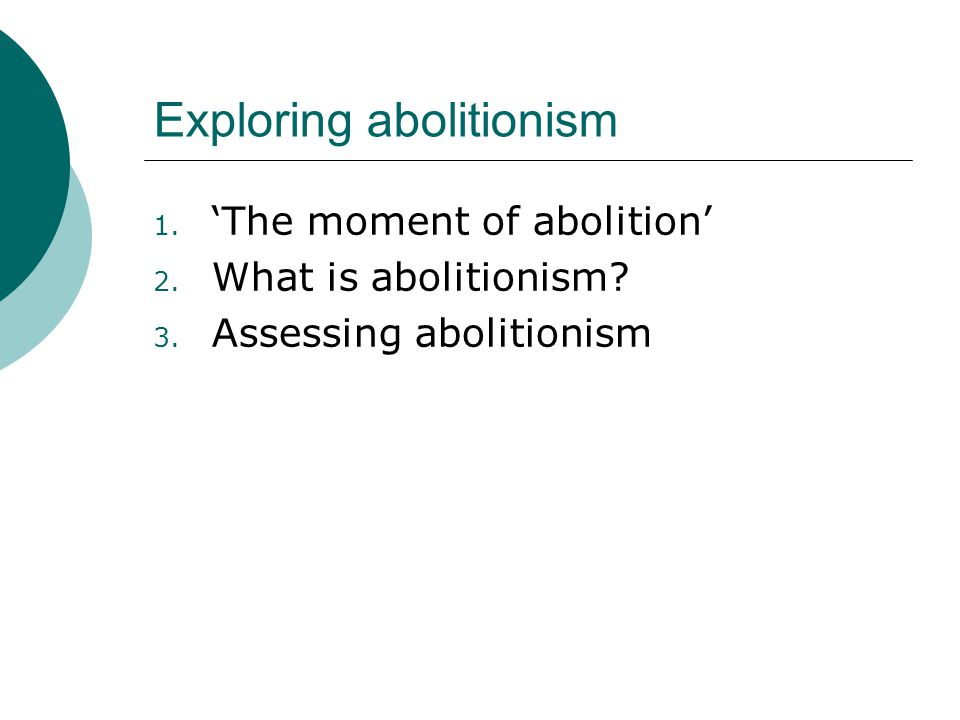 Exploring abolitionism 1. 'The moment of abolition' 2.
