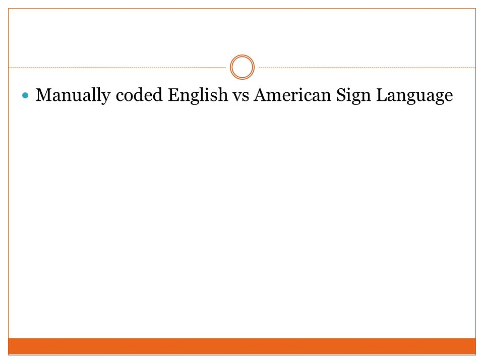 Manually coded English vs American Sign Language
