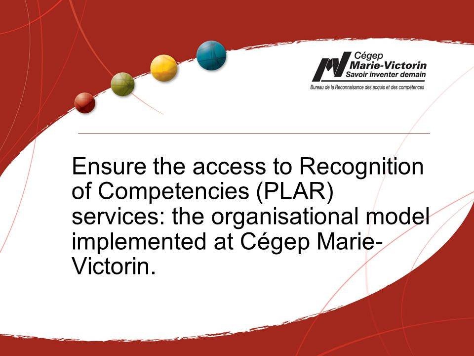 Ensure the access to Recognition of Competencies (PLAR) services: the organisational model implemented at Cégep Marie- Victorin.