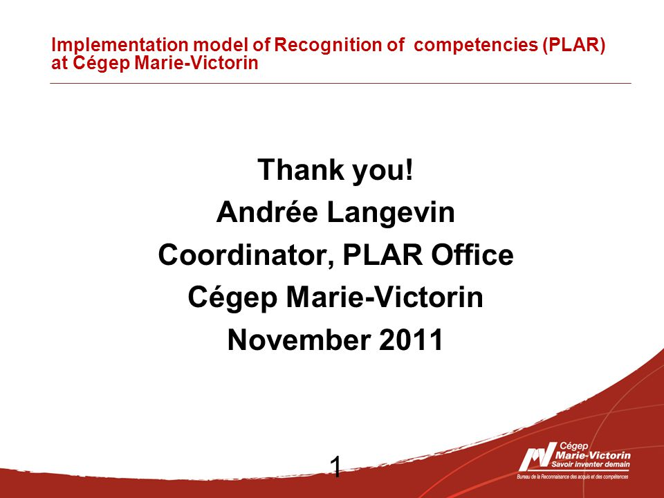 Implementation model of Recognition of competencies (PLAR) at Cégep Marie-Victorin Thank you.