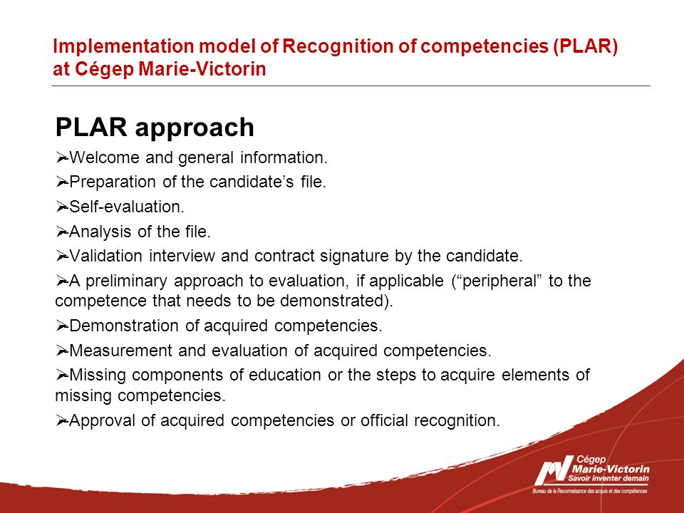 Implementation model of Recognition of competencies (PLAR) at Cégep Marie-Victorin Application guidelines  These guidelines specify the regulatory framework.