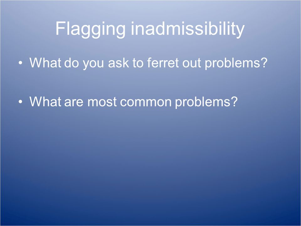 Flagging inadmissibility What do you ask to ferret out problems What are most common problems
