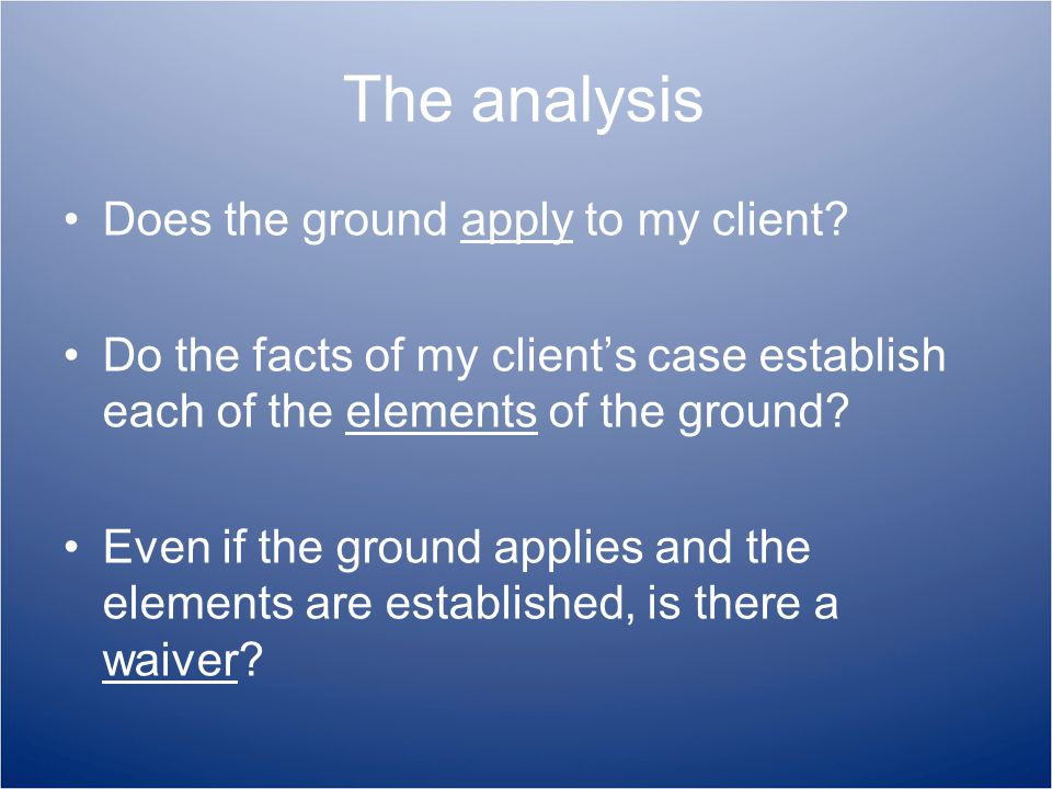 The analysis Does the ground apply to my client.