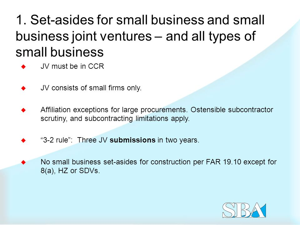 1. Set-asides for small business and small business joint ventures – and all types of small business  JV must be in CCR  JV consists of small firms