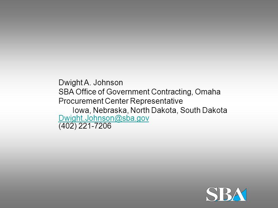 Dwight A. Johnson SBA Office of Government Contracting, Omaha Procurement Center Representative Iowa, Nebraska, North Dakota, South Dakota Dwight.John