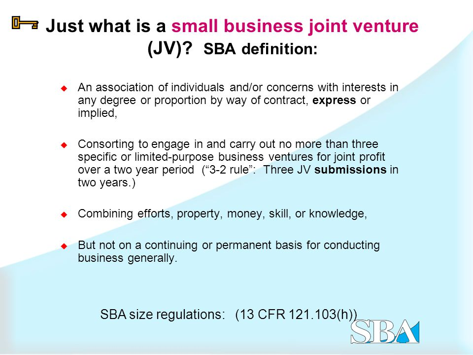 SB JVs compete in unrestricted competition 1.Small business (including all categories):  Small business JV with small firms only  Not subject to limitations on subcontracting  Ostensible subcontracting scrutiny applies  Affiliation depends upon the size of the contract 2.HUBZone JV  Consists of HZ firms only  May be eligible for 10% price evaluation preference (PEP) over large firms  Subject to limitations on subcontracting, ostensible subcontracting, or affiliation scrutiny.