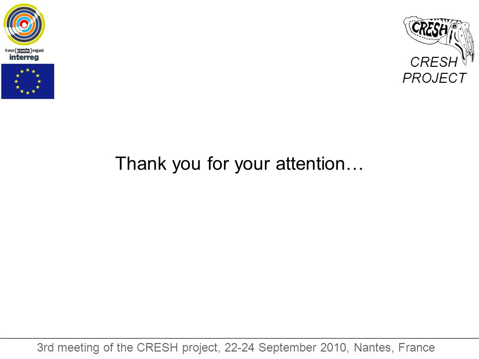 CRESH PROJECT 3rd meeting of the CRESH project, 22-24 September 2010, Nantes, France Thank you for your attention…