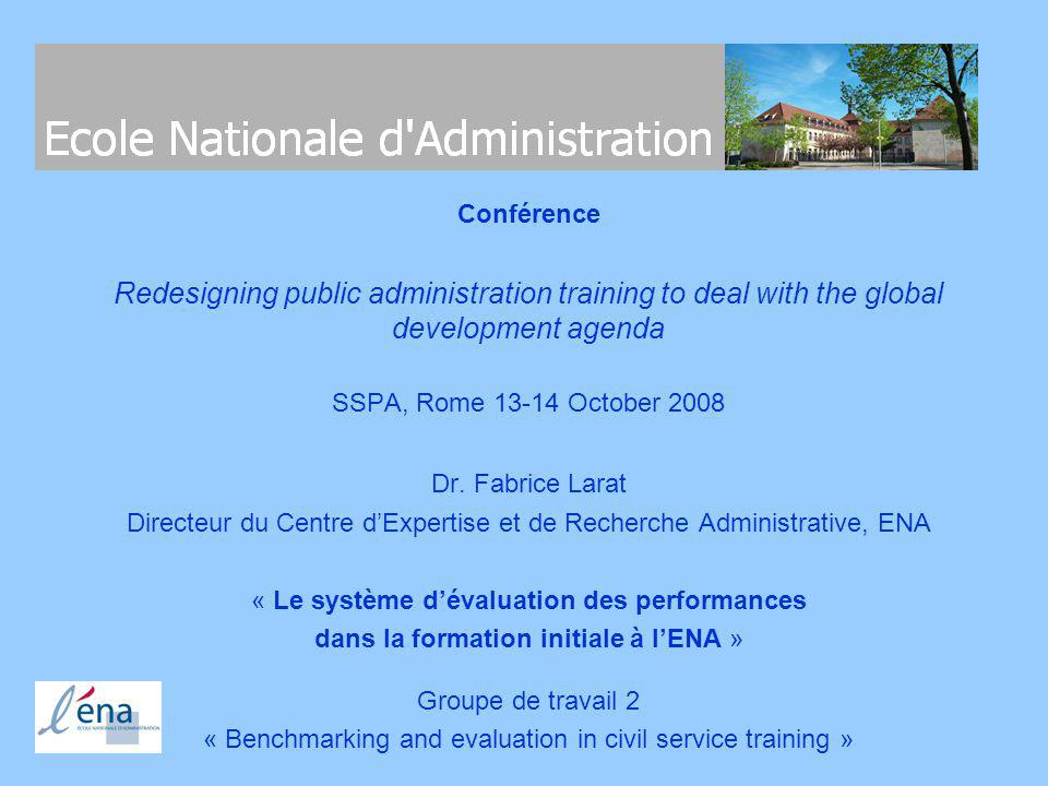 Conférence Redesigning public administration training to deal with the global development agenda SSPA, Rome 13-14 October 2008 Dr. Fabrice Larat Direc