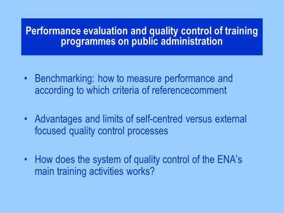 Performance evaluation and quality control of training programmes on public administration Benchmarking: how to measure performance and according to w