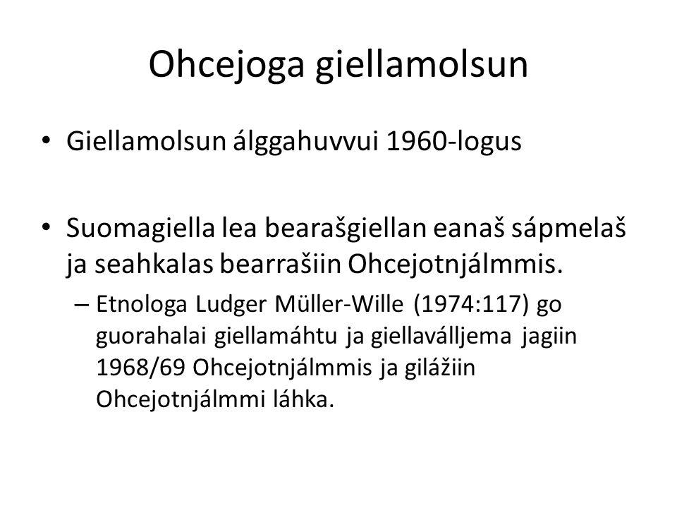 Ohcejoga giellamolsun Giellamolsun álggahuvvui 1960-logus Suomagiella lea bearašgiellan eanaš sápmelaš ja seahkalas bearrašiin Ohcejotnjálmmis.