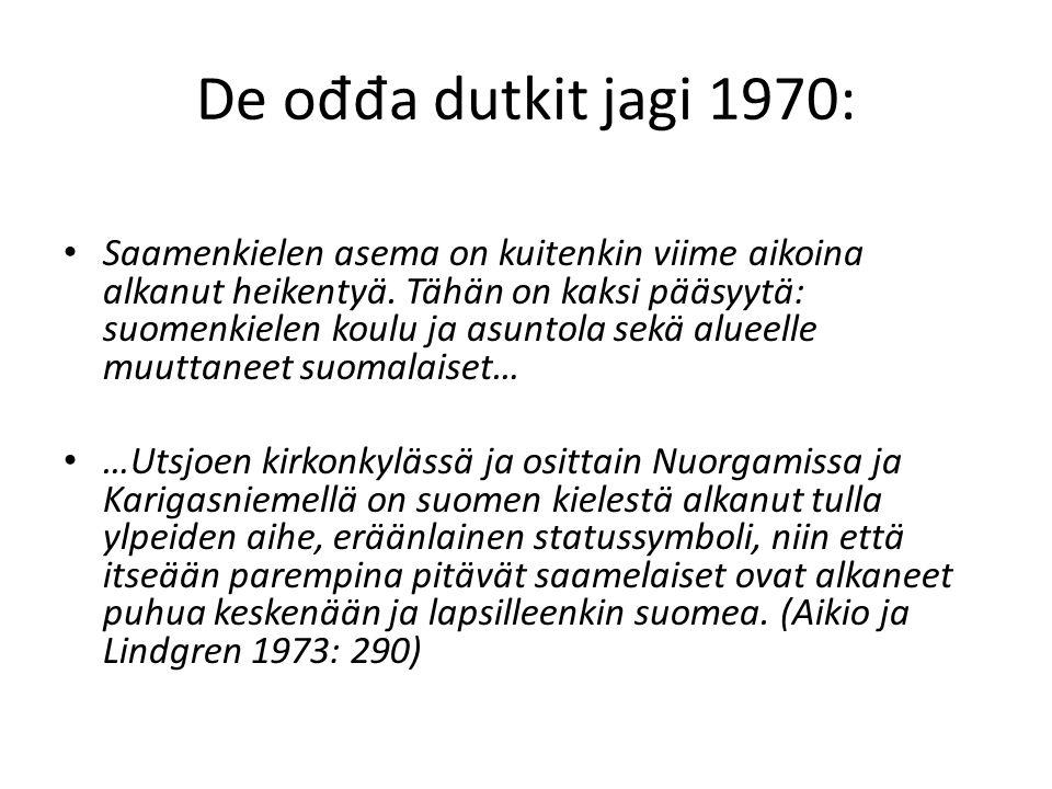 De o đđ a dutkit jagi 1970: Saamenkielen asema on kuitenkin viime aikoina alkanut heikentyä.