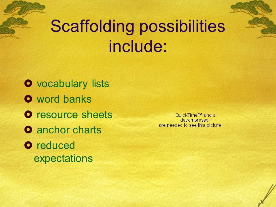 Scaffolding possibilities include:  vocabulary lists  word banks  resource sheets  anchor charts  reduced expectations
