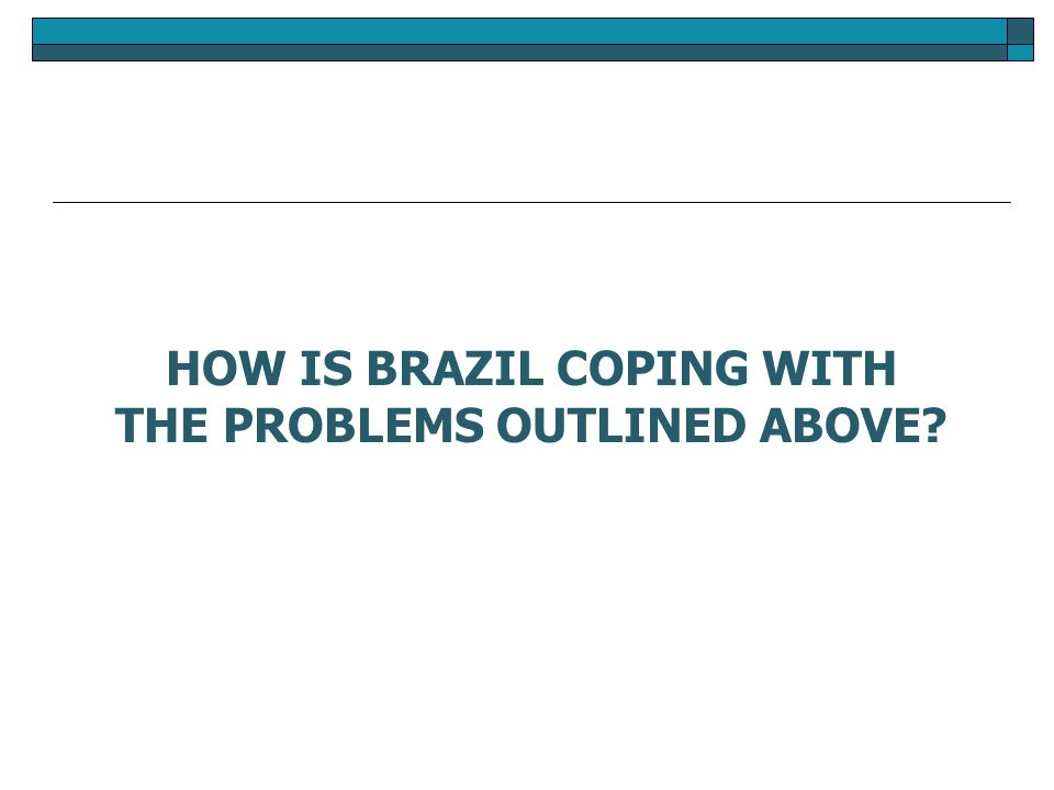 HOW IS BRAZIL COPING WITH THE PROBLEMS OUTLINED ABOVE