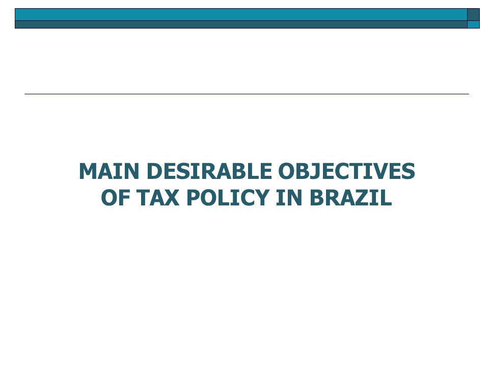 MAIN DESIRABLE OBJECTIVES OF TAX POLICY IN BRAZIL