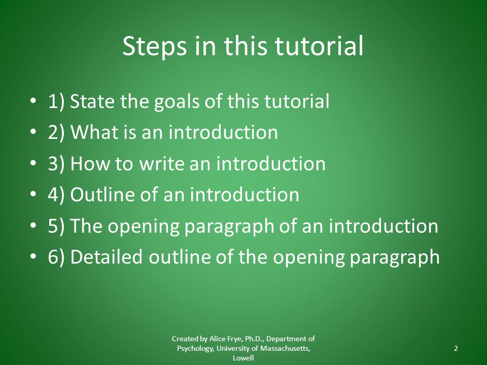 Steps in this tutorial 1) State the goals of this tutorial 2) What is an introduction 3) How to write an introduction 4) Outline of an introduction 5)