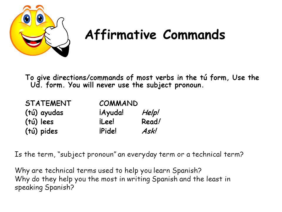Negative Commands To state the don'ts- negative (tú) commands Start with the yo form.
