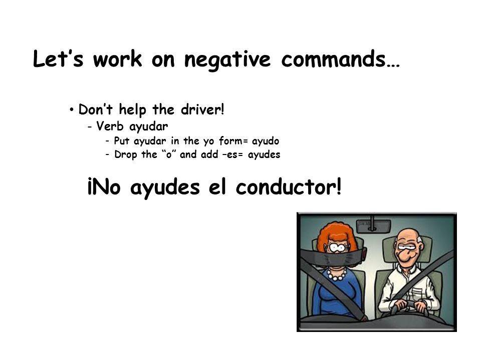 Let's work on negative commands… Don't read your text messages en la clase de español.